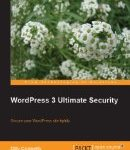 Packt Publish WordPress 3 Ultimate Security Book